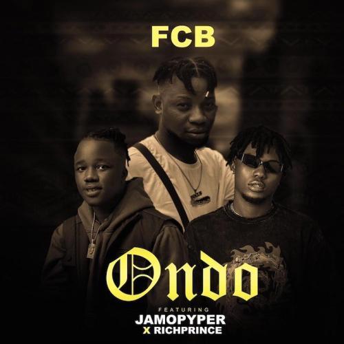 FCB – Ondo Ft. RichPrince, JamoPyper mp3 download