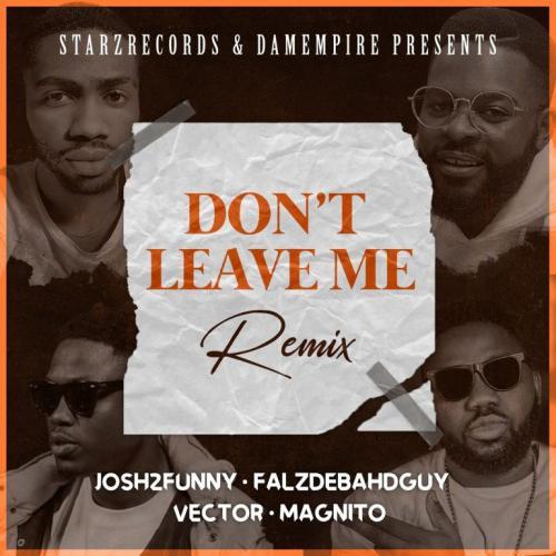 Josh2funny Ft. Vector, Falz, Magnito – Don't Leave Me (Remix) mp3 download