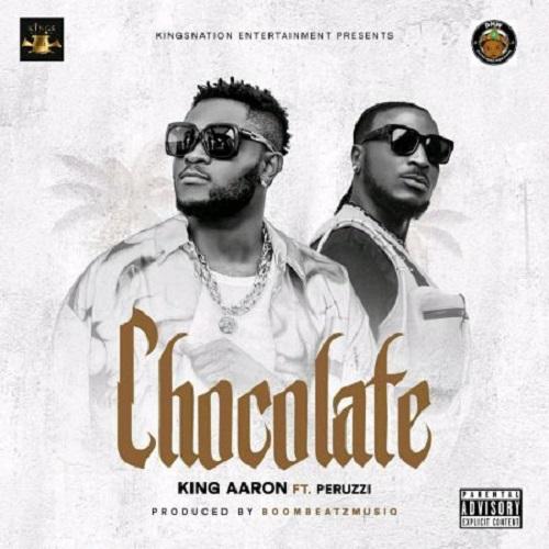 King Aaron – Chocolate Ft. Peruzzi mp3 download