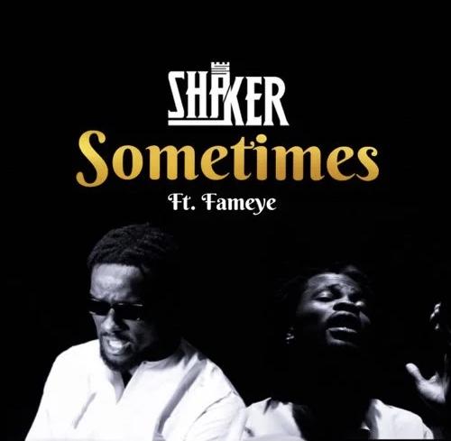Shaker – Sometimes Ft. Fameye mp3 download