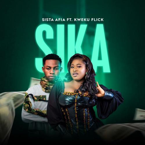 Sista Afia – Sika Ft. Kweku Flick mp3 download