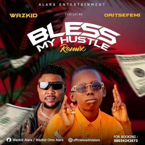Wazkid Ft. Oritse Femi – Bless My Hustle (Remix) mp3 download