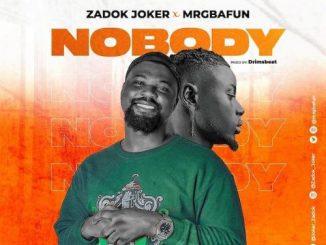 Zadok Joker Ft. Mr Gbafun – Nobody