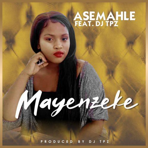 Asemahle – Mayenzeke Ft. DJ Tpz mp3 download