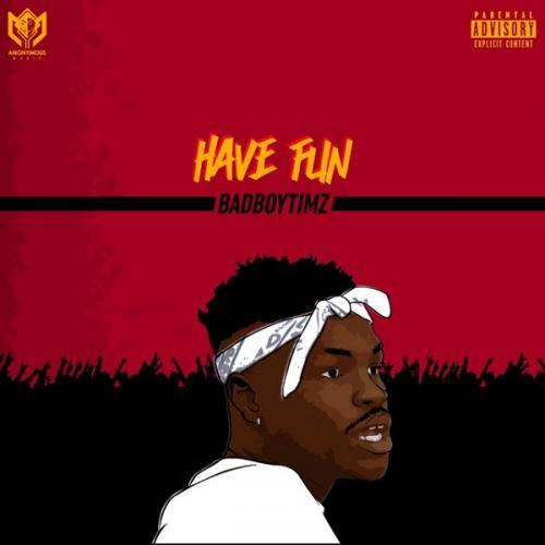 Bad Boy Timz – Have Fun mp3 download