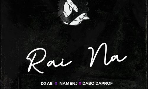 DJ Ab – Rai Na Ft. Dabo Daprof, Namenj mp3 download