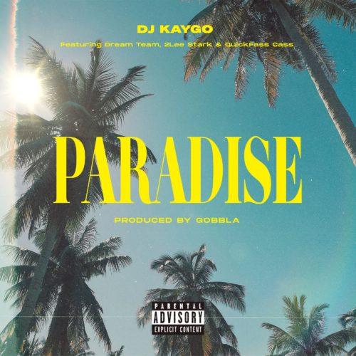 DJ Kaygo – Paradise Ft. DreamTeam, 2Lee Stark, Quickfass Cass mp3 download