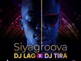 DJ Lag - Siyagroova Ft. DJ Tira Mp3