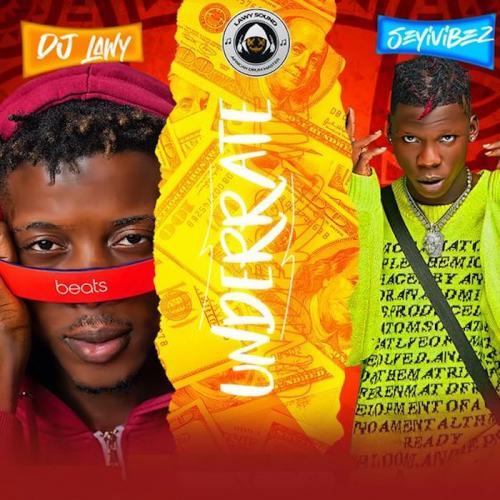 DJ Lawy – Underrate Ft. Seyi Vibez mp3 download