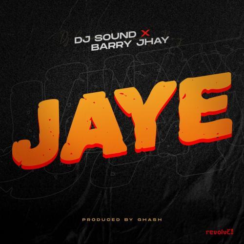 DJ Sound – Jaye Ft. Barry Jhay mp3 download