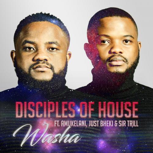 Disciples of House – Washa Ft. Amukelani, Just Bheki, Sir Trill mp3 download