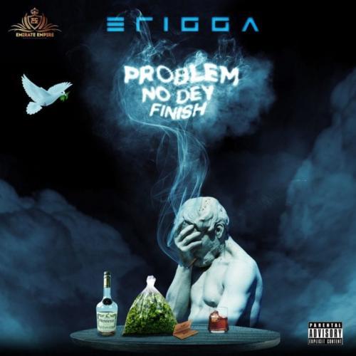 Erigga – Problem No Dey Finish mp3 download