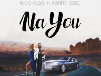 Kayomusiq - Na You Ft. Korra Obidi Mp3 Download