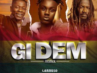 Larruso - Gi Dem (Remix) Ft. Shatta Wale, Samini
