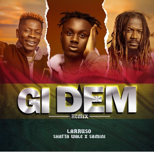 Larruso – Gi Dem (Remix) Ft. Shatta Wale, Samini mp3 download