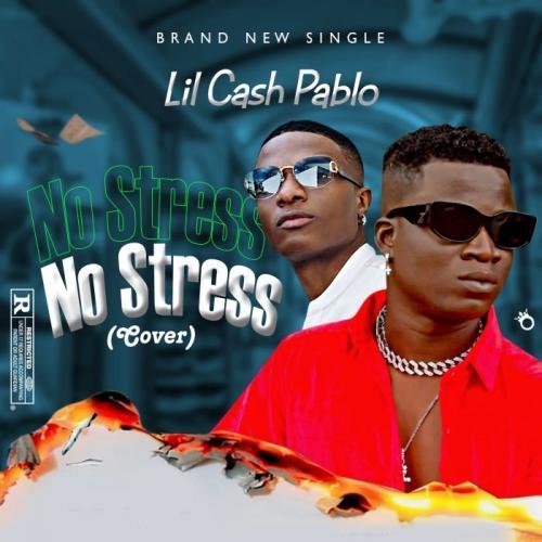 Lil Cash Pablo – No Stress (Wizkid Cover) mp3 download