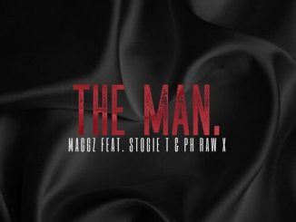 Maggz - The Man Ft. Stogie T, PH Raw X