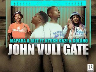 Mapara A Jazz - John Vuli Gate Ft. Ntosh Gazi, Colano mp3 download