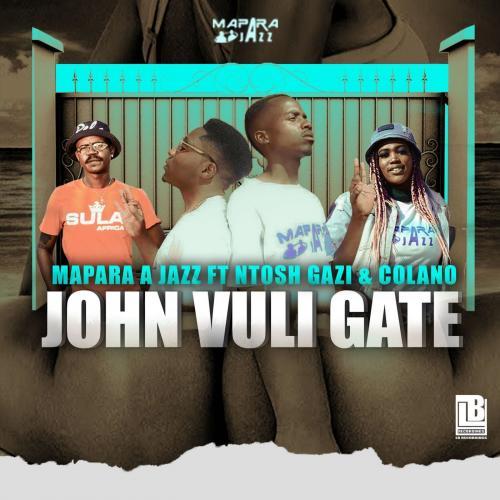 Mapara A Jazz – John Vuli Gate Ft. Ntosh Gazi, Colano mp3 download