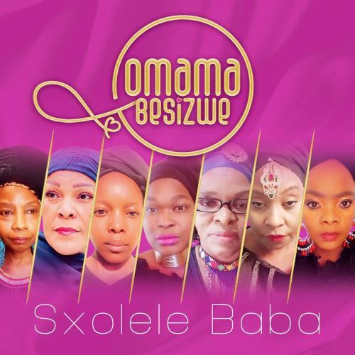 Omama Besizwe – Sxolele Baba Ft. Nomcebo Zikode mp3 download