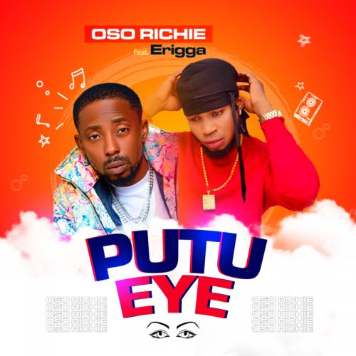 Oso Richie Ft. Erigga – Putu Eye mp3 download