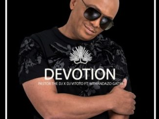 Pastor The DJ - Devotion Ft. DJ Vitoto, Mthandazo Gatya