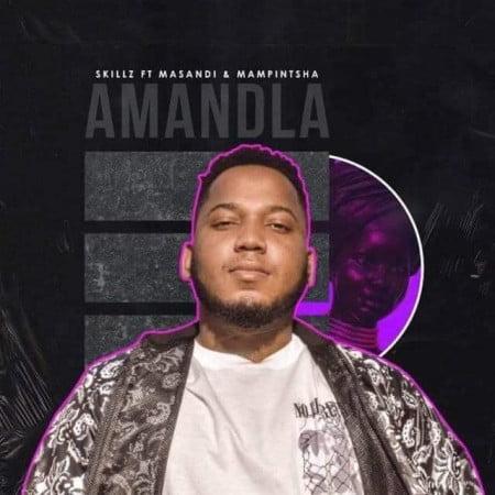 Skillz – Amandla Ft. Mampintsha, Masandi mp3 download