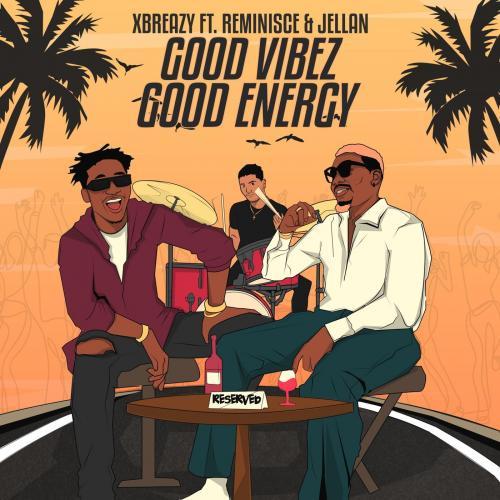 Xbreazy – Good Vibez Good Energy Ft. Reminisce, Jellan mp3 download