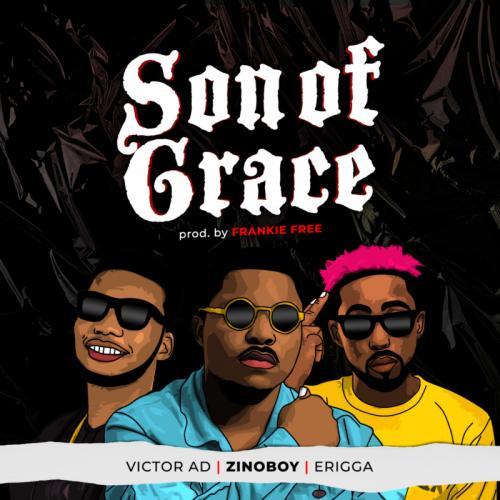 Zinoboy – Son Of Grace Ft. Erigga, Victor AD mp3 download