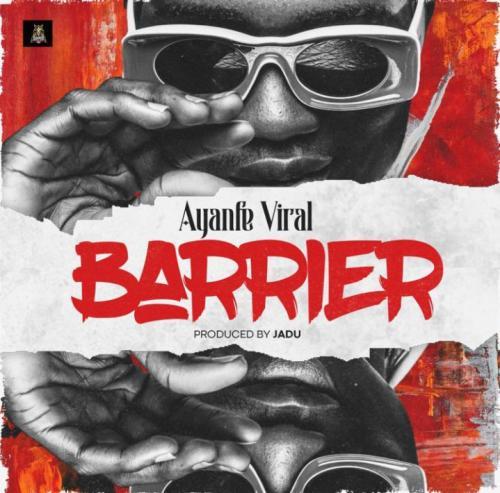 Ayanfe Viral – Barrier mp3 download