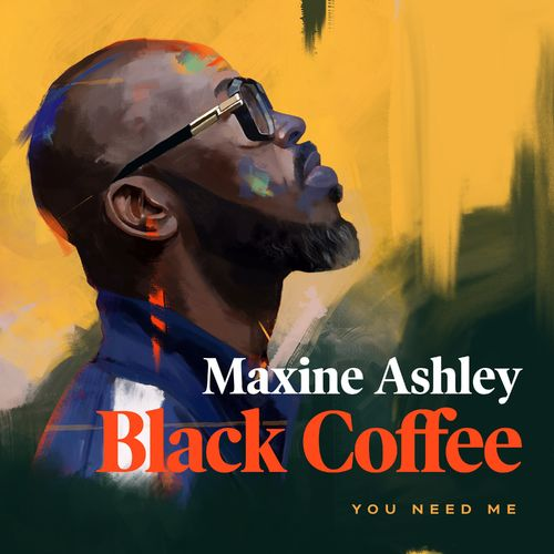 Black Coffee – You Need Me Ft. Sun-El Musician, Maxine Ashley mp3 download