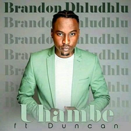 Brandon Dhludhlu (Idols SA) – Uhambe Ft. Duncan mp3 download