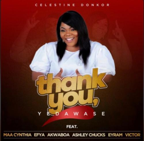Celestine Donkor – Thank You (Yedawase) Ft. Efya, Akwaboah, Maa Cynthia, Ashley Chucks, Eyram, Victor mp3 download