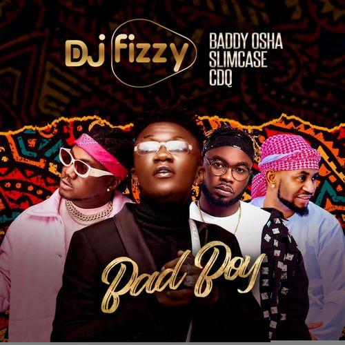 DJ Fizzy – Bad Boy Ft. CDQ, Baddy Oosha, Slimcase mp3 download