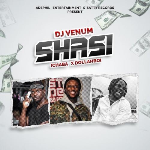 DJ Venum Ft. Ichaba & Dollahboi – Shasi mp3 download