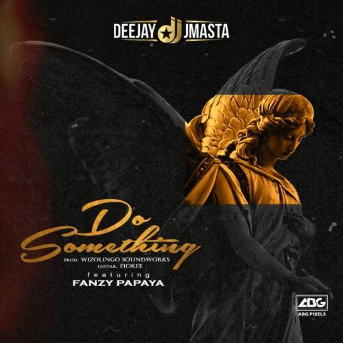 Deejay J Masta – Do Something Ft. Fanzy Papaya mp3 download