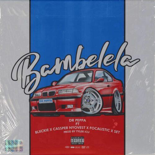 Dr Peppa – Bambelela Ft. Cassper Nyovest, Focalistic, Blxckie, Set mp3 download