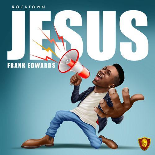 Frank Edwards – Jesus mp3 download