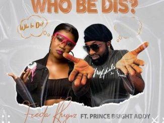 Freda Rhymz - Who Be Dis Ft. Prince Bright