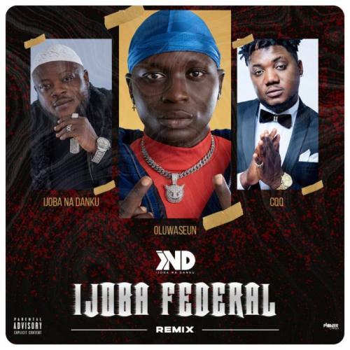 Ijoba Na Danku Ft. CDQ & Oluwaseun – Ijoba Federal (Remix) mp3 download