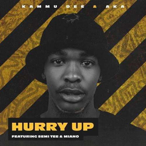 Kammu Dee & AKA – Hurry Up (Dance) Ft. Semi Tee, Miano mp3 download