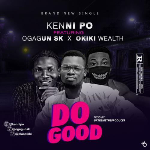 Kennipo – Do Good Ft. Ogagun SK, Okiki Wealth mp3 download