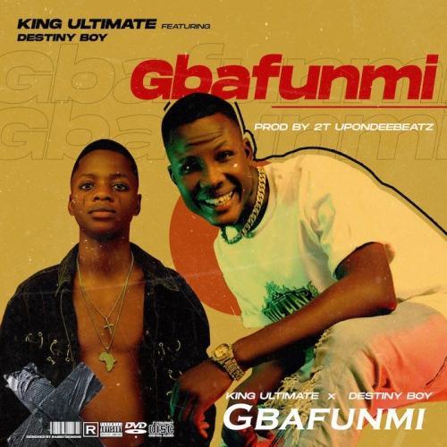 King Ultimate Ft. Destiny Boy – Gbafunmi mp3 download