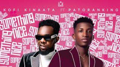 Kofi Kinaata – Something Nice Ft. Patoranking mp3 download