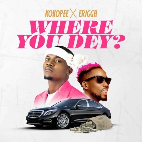 Kokopee – Where You Dey Ft. Erigga mp3 download