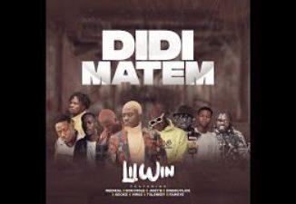 Lil Win - DiDi Matem Ft. Medikal, Kofi Mole, Joey B, Tulenkey, Fameye