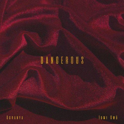 Ogranya – Dangerous Ft. Tomi Owo mp3 download