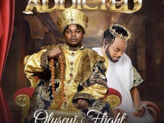 Oluseyi Flight Ft. Slimcase - Addicted