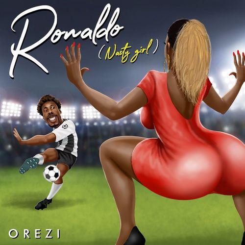 Orezi – Ronaldo (Nasty Girl) mp3 download