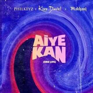 Philkeyz x Makhaj x Kizz Daniel – Aiye Kan (One Life) mp3 download